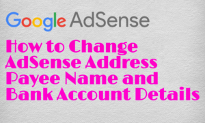 how to change adsense address, payee name, bank account details